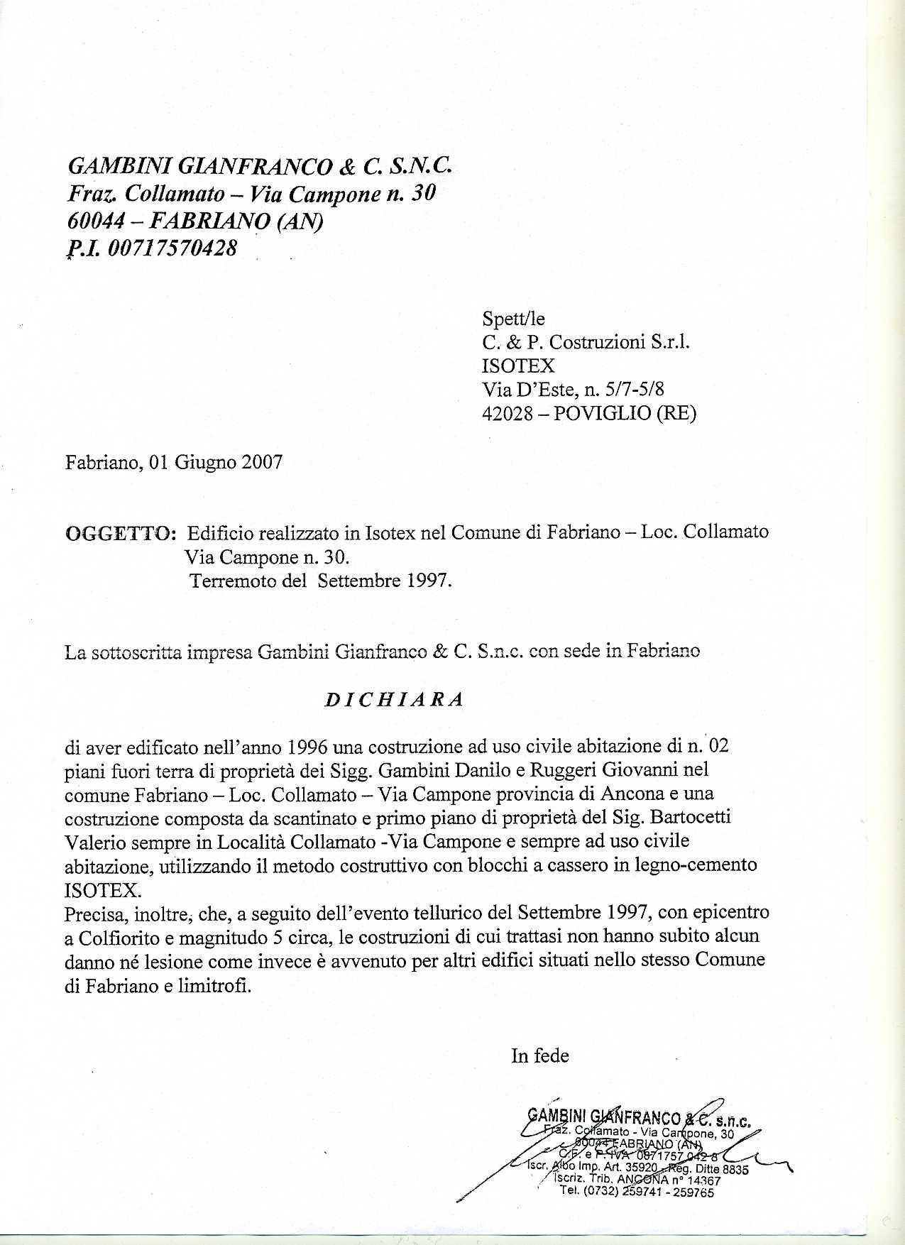 ``La sottoscritta impresa Gambini Gianfranco, dichiara che a seguito dell'evento tellurico del Settembre 1997, con epicentro a Colforito e magnitudo 5 circa, le costruzioni non hanno subito alcun danno né lesione.``